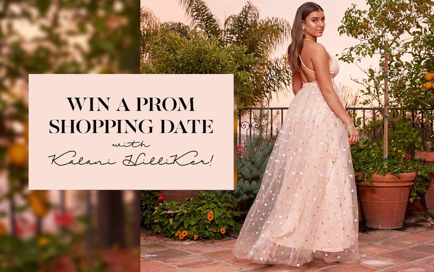 Win a Prom Shopping Date with Kalani Hilliker!
