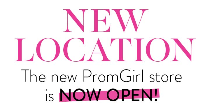 NEW LOCATION! The new PromGirl store is NOW OPEN!